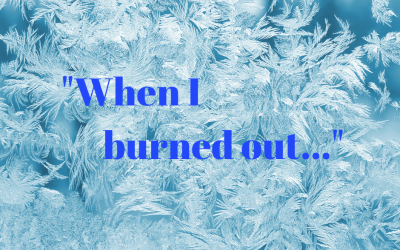 """When I burned out…"""